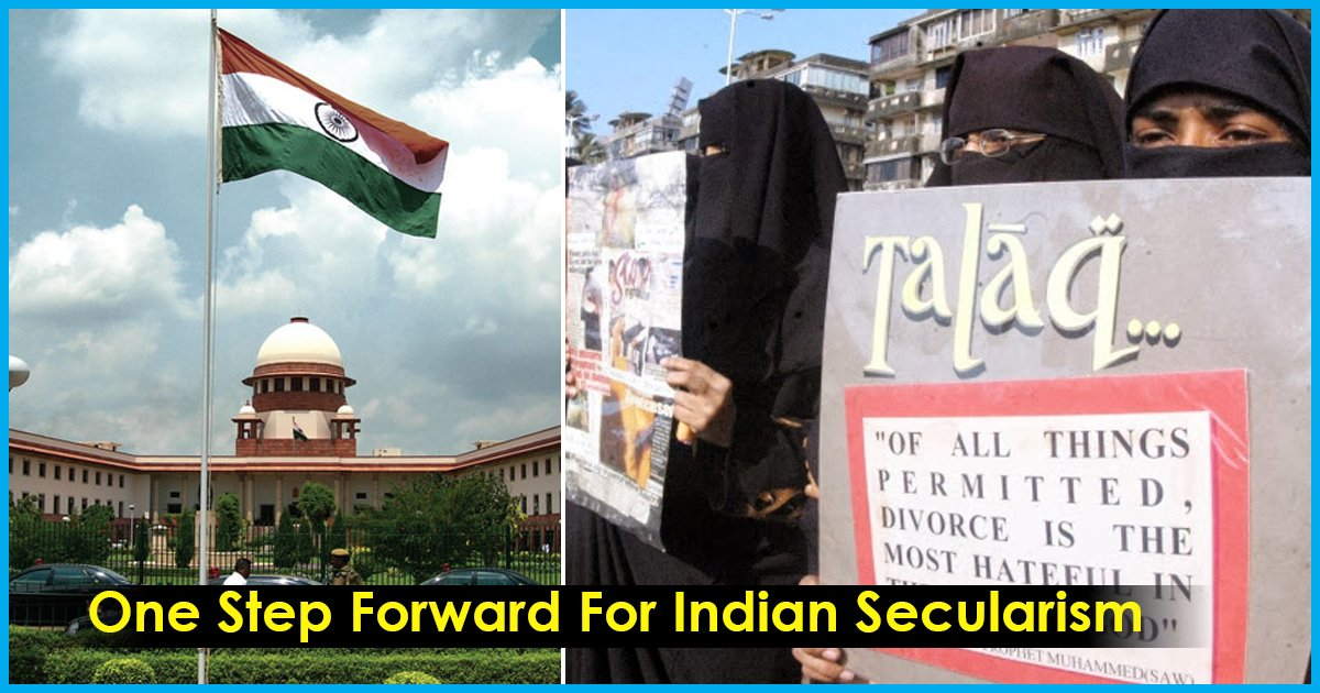 In A Historic Moment For Indian Secularism, SC Declares Instant Triple Talaq Unconstitutional