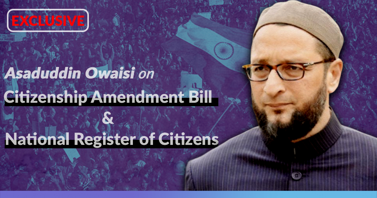 A Hindu Foreigner Can Become Indian, But An Indian Muslim Might Be Declared A Foreigner: Asaduddin Owaisi